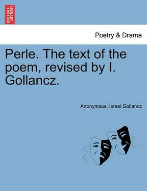 Perle. the Text of the Poem, Revised by I. Gollancz.