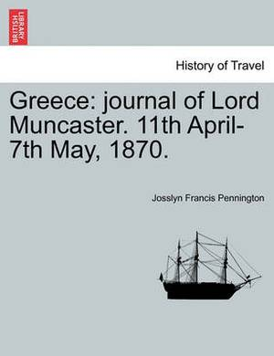Greece: Journal of Lord Muncaster. 11th April-7th May, 1870.