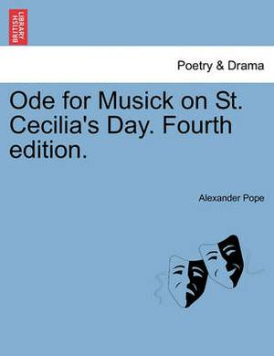 Ode for Musick on St. Cecilia's Day. Fourth Edition.