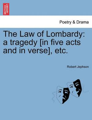 The Law of Lombardy: A Tragedy [In Five Acts and in Verse], Etc.