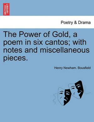 The Power of Gold, a Poem in Six Cantos; With Notes and Miscellaneous Pieces.