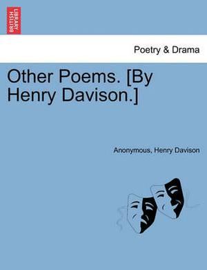 Other Poems. [By Henry Davison.]