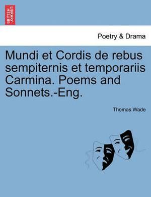 Mundi Et Cordis de Rebus Sempiternis Et Temporariis Carmina. Poems and Sonnets.-Eng.