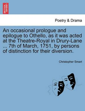 An Occasional Prologue and Epilogue to Othello, as It Was Acted at the Theatre-Royal in Drury-Lane ... 7th of March, 1751, by Persons of Distinction for Their Diversion.