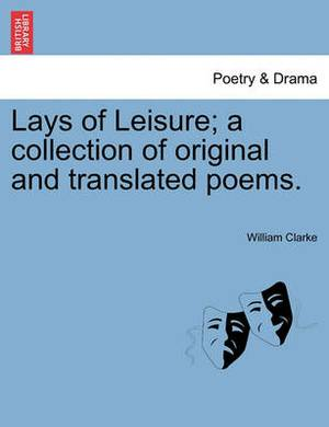 Lays of Leisure; A Collection of Original and Translated Poems.