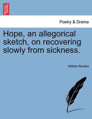 Hope, an Allegorical Sketch, on Recovering Slowly from Sickness.