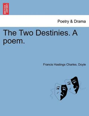 The Two Destinies. a Poem.