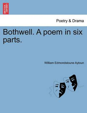 Bothwell. a Poem in Six Parts.