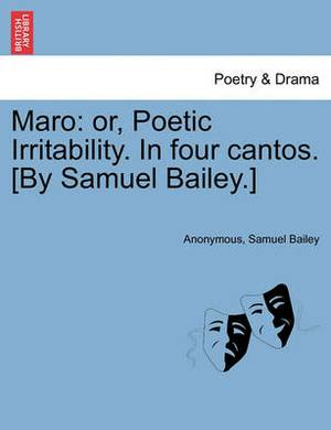 Maro: Or, Poetic Irritability. in Four Cantos. [By Samuel Bailey.]