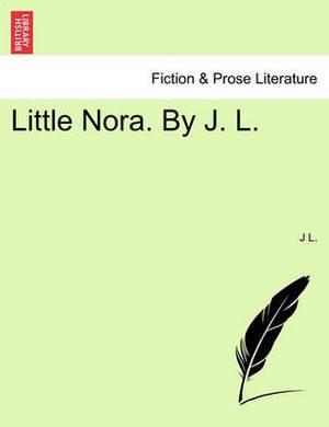 Little Nora. by J. L.