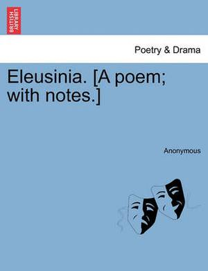 Eleusinia. [A Poem; With Notes.]
