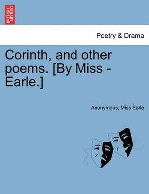 Corinth, and Other Poems. [By Miss - Earle.]