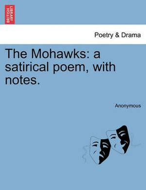 The Mohawks: A Satirical Poem, with Notes.
