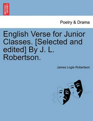 English Verse for Junior Classes. [Selected and Edited] by J. L. Robertson.
