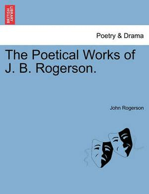 The Poetical Works of J. B. Rogerson.