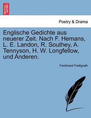 Englische Gedichte Aus Neuerer Zeit. Nach F. Hemans, L. E. Landon, R. Southey, A. Tennyson, H. W. Longfellow, Und Anderen.