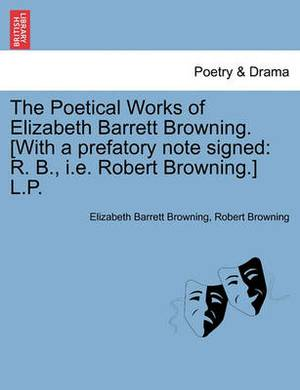 The Poetical Works of Elizabeth Barrett Browning. [With a Prefatory Note Signed: R. B., i.e. Robert Browning.] L.P.