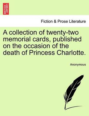 A Collection of Twenty-Two Memorial Cards, Published on the Occasion of the Death of Princess Charlotte.