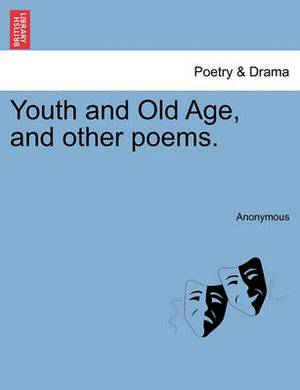 Youth and Old Age, and Other Poems.