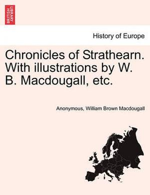 Chronicles of Strathearn. with Illustrations by W. B. Macdougall, Etc.