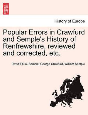 Popular Errors in Crawfurd and Semple's History of Renfrewshire, Reviewed and Corrected, Etc.