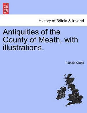 Antiquities of the County of Meath, with Illustrations.