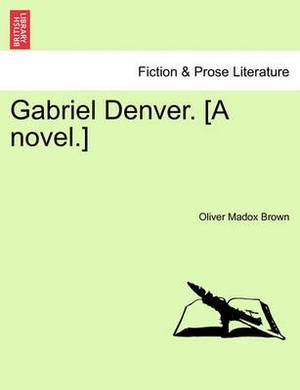 Gabriel Denver. [A Novel.]