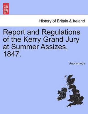 Report and Regulations of the Kerry Grand Jury at Summer Assizes, 1847.