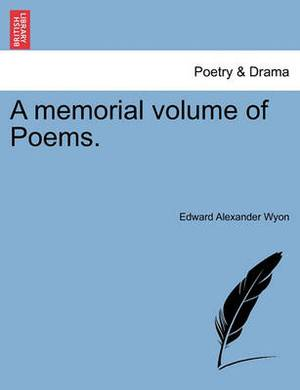 A Memorial Volume of Poems.