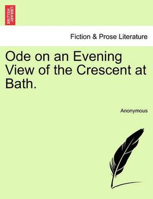 Ode on an Evening View of the Crescent at Bath.