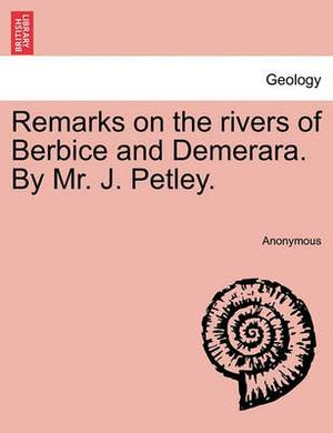 Remarks on the Rivers of Berbice and Demerara. by Mr. J. Petley.