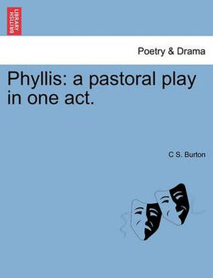 Phyllis: A Pastoral Play in One Act.