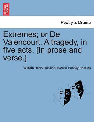 Extremes; Or de Valencourt. a Tragedy, in Five Acts. [In Prose and Verse.]