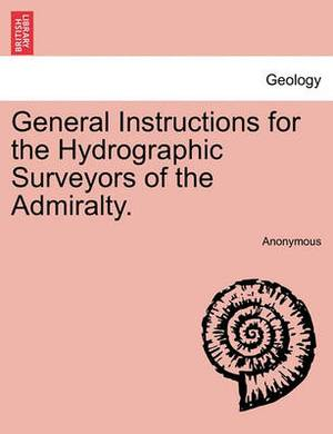 General Instructions for the Hydrographic Surveyors of the Admiralty.