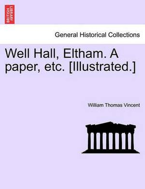 Well Hall, Eltham. a Paper, Etc. [Illustrated.]