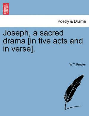 Joseph, a Sacred Drama [In Five Acts and in Verse].