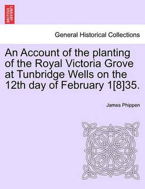 An Account of the Planting of the Royal Victoria Grove at Tunbridge Wells on the 12th Day of February 1[8]35.