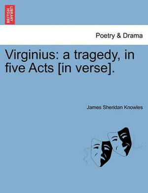 Virginius: A Tragedy, in Five Acts [In Verse].