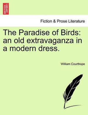The Paradise of Birds: An Old Extravaganza in a Modern Dress.