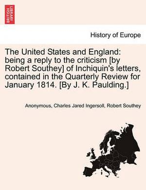 The United States and England: Being a Reply to the Criticism [By Robert Southey] of Inchiquin's Letters, Contained in the Quarterly Review for January 1814. [By J. K. Paulding.]