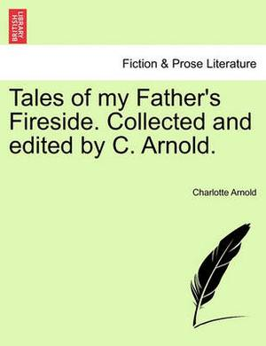 Tales of My Father's Fireside. Collected and Edited by C. Arnold.