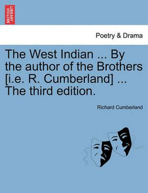 The West Indian ... by the Author of the Brothers [I.E. R. Cumberland] ... the Third Edition.