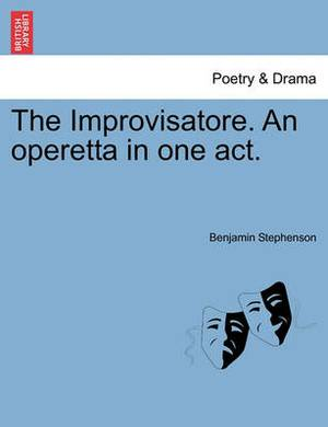 The Improvisatore. an Operetta in One Act.