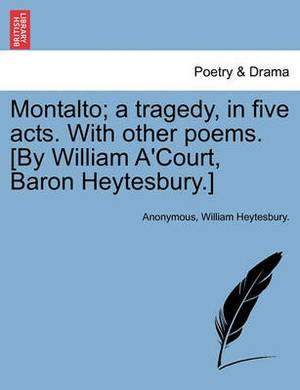 Montalto; A Tragedy, in Five Acts. with Other Poems. [By William A'Court, Baron Heytesbury.]