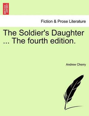 The Soldier's Daughter ... the Fourth Edition.
