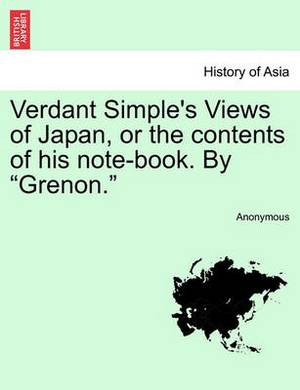 Verdant Simple's Views of Japan, or the Contents of His Note-Book. by  Grenon.