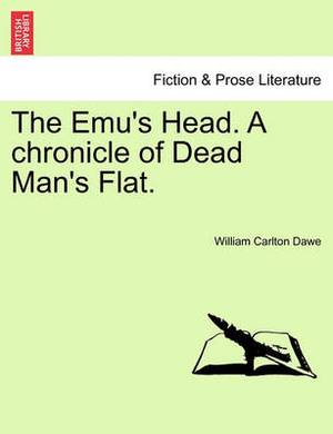 The Emu's Head. a Chronicle of Dead Man's Flat.