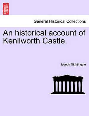 An Historical Account of Kenilworth Castle.