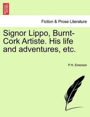 Signor Lippo, Burnt-Cork Artiste. His Life and Adventures, Etc.