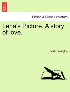 Lena's Picture. a Story of Love. Volume II